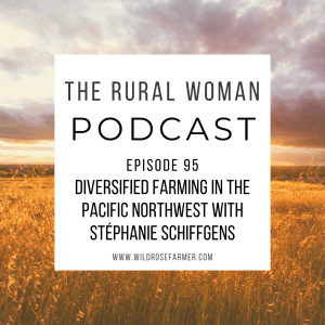 The Rural Woman Podcast with Wild Rose Farmer